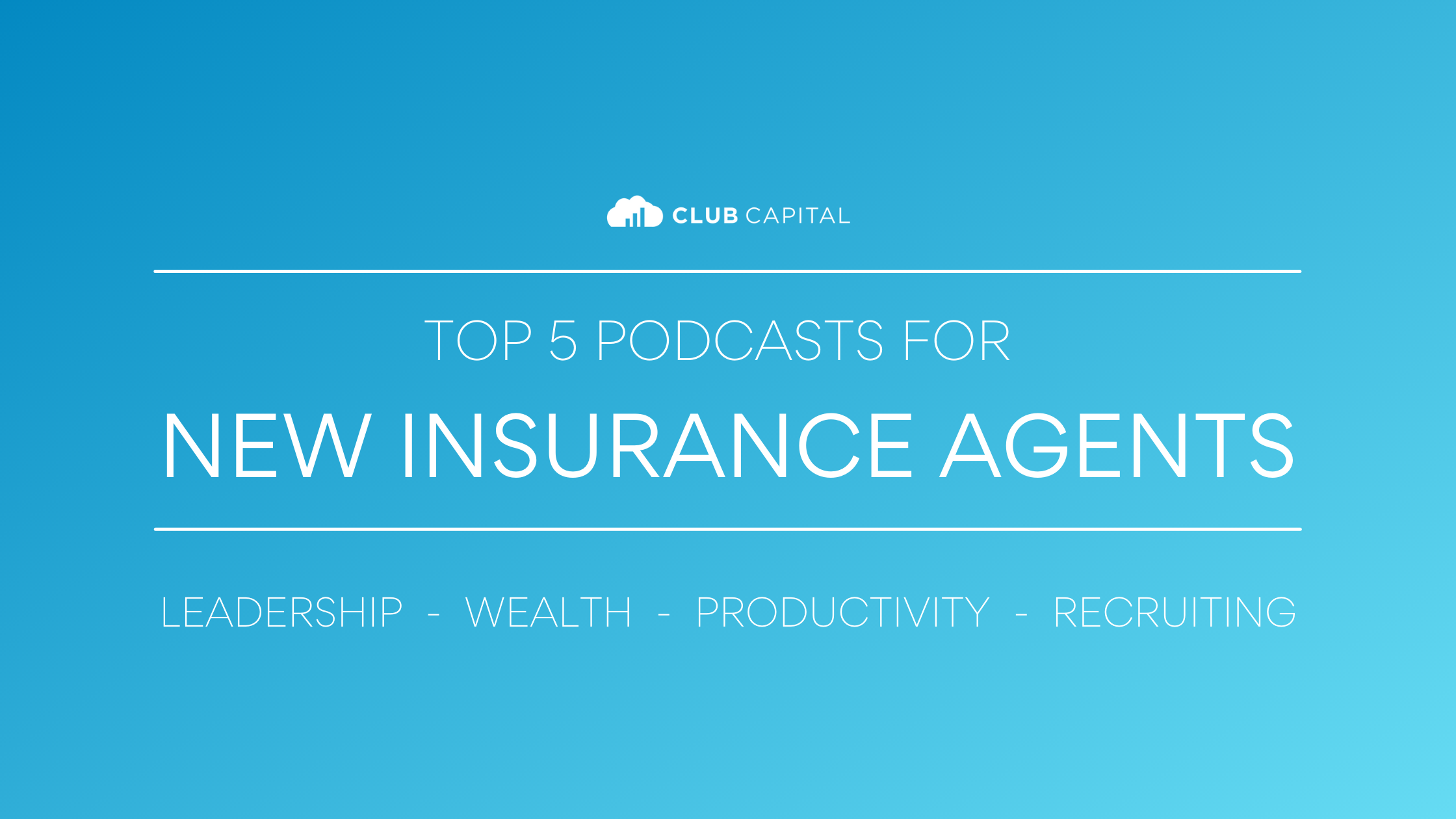 Top 5 Club Capital Podcasts for New Insurance Agents
