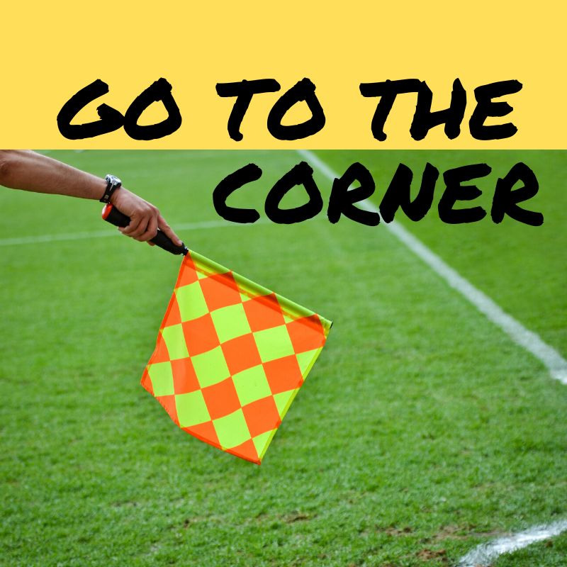 Episode 20: Go to the Corner!